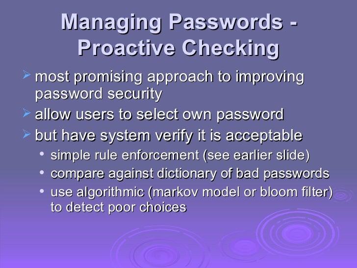 Managing Passwords -  Proactive Checking <ul><li>most promising approach to improving password security </li></ul><ul><li>...