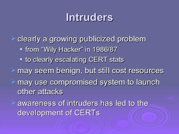 """Intruders <ul><li>clearly a growing publicized problem </li></ul><ul><ul><li>from """"Wily Hacker"""" in 1986/87 </li></ul></ul>..."""