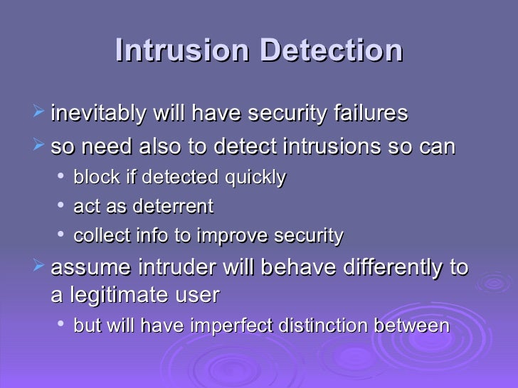 Intrusion Detection <ul><li>inevitably will have security failures </li></ul><ul><li>so need also to detect intrusions so ...