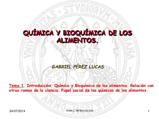 GABRIEL PÉREZ LUCAS Tema 1. Introducción. Química y Bioquímica de los alimentos. Relación con otras ramas de la ciencia. P...