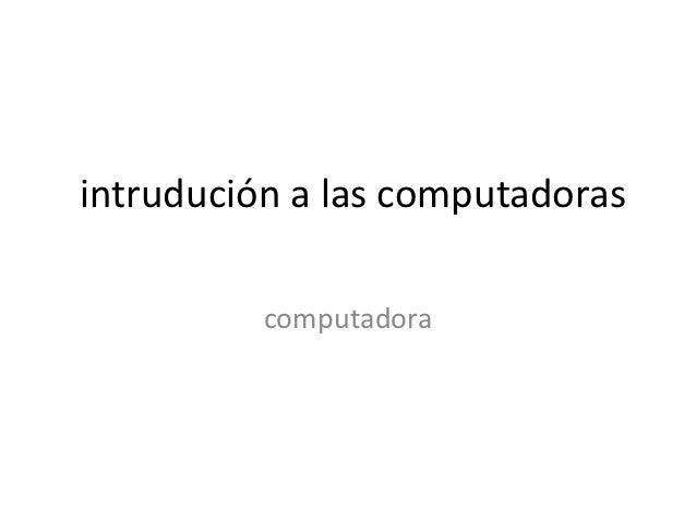 intrudución a las computadoras          computadora