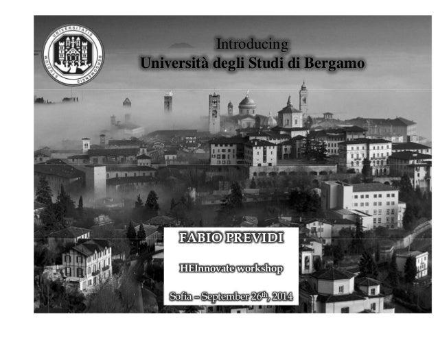 Introducing  Università degli Studi di Bergamo  FABIO PREVIDI  HEInnovate workshop  Sofia – September 26th, 2014