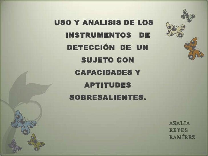 USO Y ANALISIS DE LOS   INSTRUMENTOS    DE   DETECCIÓN DE UN      SUJETO CON     CAPACIDADES Y       APTITUDES    SOBRESAL...