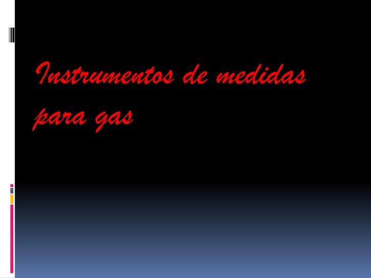 Instrumentos de medidaspara gas