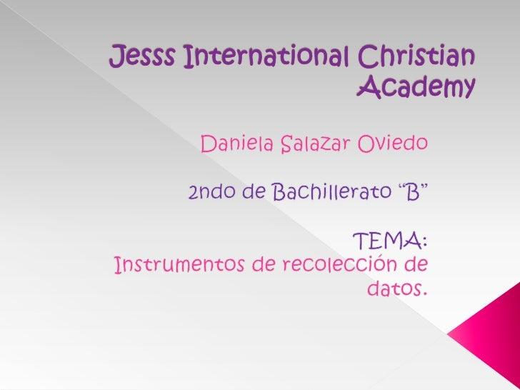 "Jesss International Christian Academy<br />Daniela Salazar Oviedo <br />2ndo de Bachillerato ""B""<br />TEMA:<br />Instrumen..."
