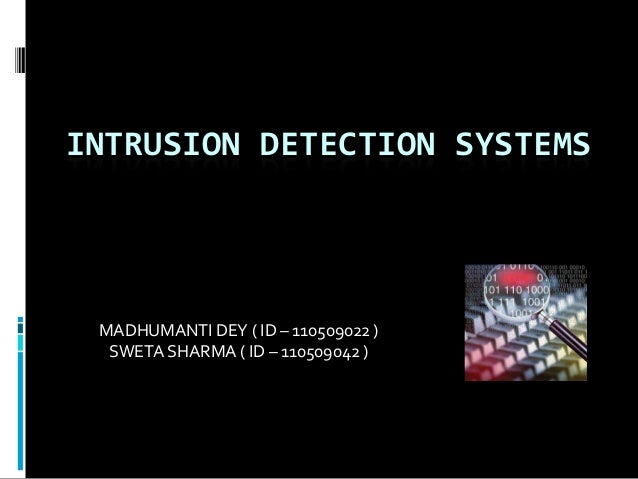 INTRUSION DETECTION SYSTEMS MADHUMANTI DEY ( ID – 110509022 )  SWETA SHARMA ( ID – 110509042 )