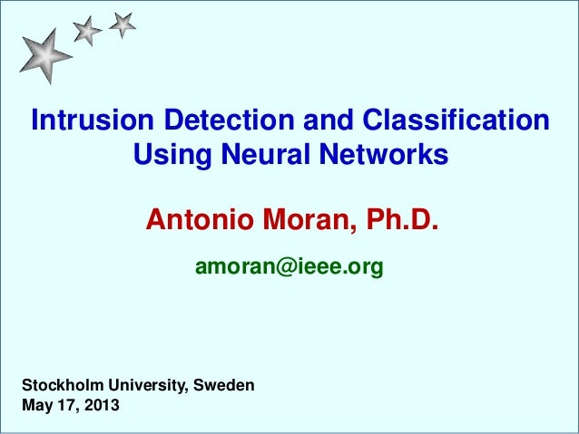 Intrusion Detection and ClassificationUsing Neural NetworksAntonio Moran, Ph.D.amoran@ieee.orgStockholm University, Sweden...