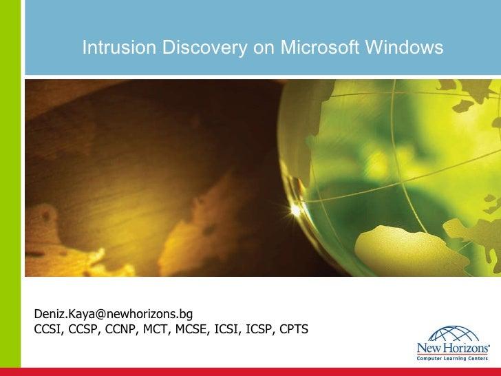 Intrusion Discovery on Microsoft Windows [email_address] CCSI, CCSP, CCNP, MCT, MCSE, ICSI, ICSP, CPTS