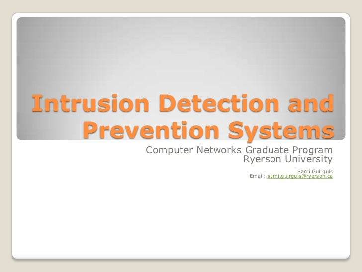 Intrusion Detection and Prevention Systems<br />Computer Networks Graduate Program<br />Ryerson University<br />Sami Guirg...
