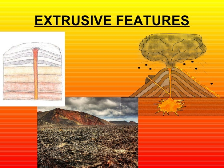EXTRUSIVE FEATURES