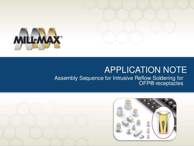 APPLICATION NOTE Assembly Sequence for Intrusive Reflow Soldering for OFP® receptacles