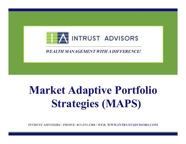 WEALTH MANAGEMENT WITH A DIFFERENCE!  Market Adaptive Portfolio Strategies (MAPS) INTRUST ADVISORS / PHONE: 813-253-2388 /...