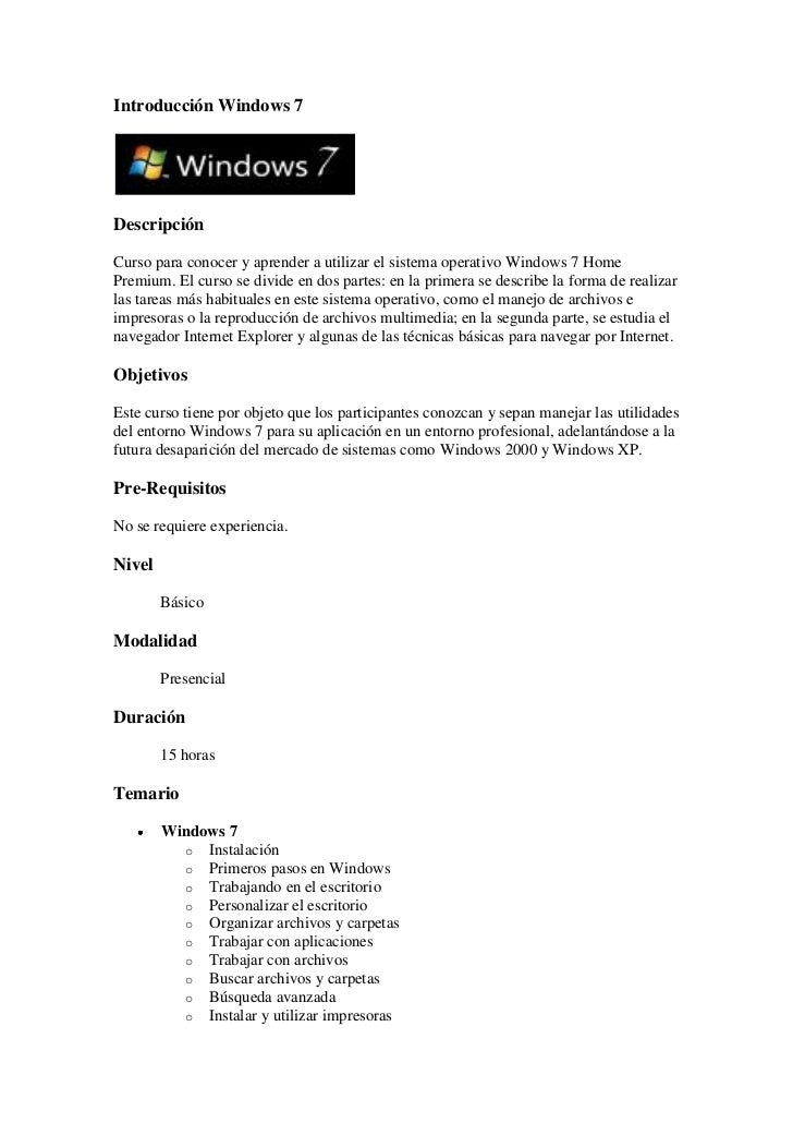 Introducción Windows 7DescripciónCurso para conocer y aprender a utilizar el sistema operativo Windows 7 HomePremium. El c...