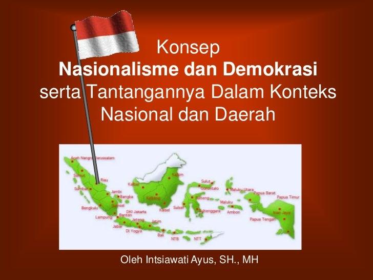 Konsep  Nasionalisme dan Demokrasiserta Tantangannya Dalam Konteks       Nasional dan Daerah        Oleh Intsiawati Ayus, ...