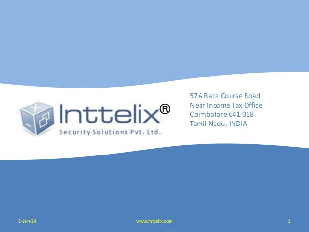 ®  1-Jan-14  www.inttelix.com  57A Race Course Road Near Income Tax Office Coimbatore 641 018 Tamil Nadu, INDIA  1