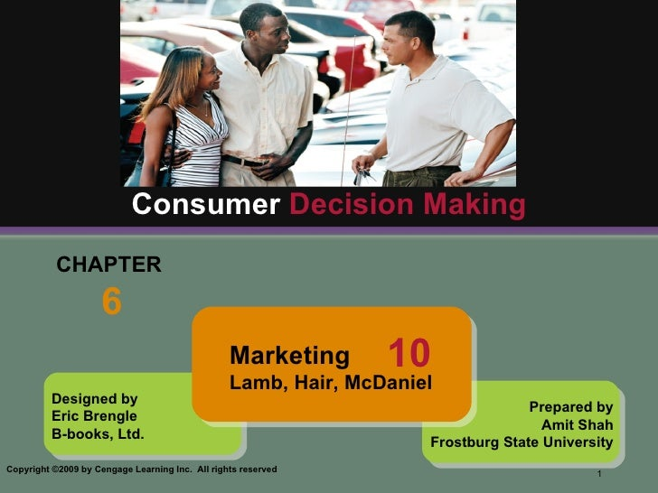 CHAPTER  6 Consumer  Decision Making Designed by Eric Brengle B-books, Ltd. Prepared by Amit Shah Frostburg State Universi...