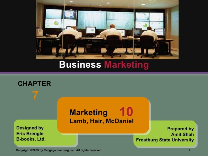 CHAPTER  7 Business  Marketing Designed by Eric Brengle B-books, Ltd. Prepared by Amit Shah Frostburg State University Mar...