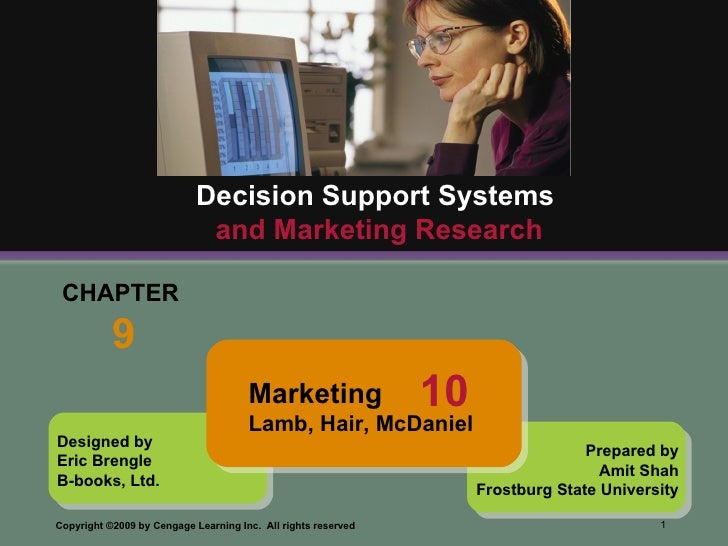 CHAPTER  9 Decision Support Systems   and Marketing Research Designed by Eric Brengle B-books, Ltd. Prepared by Amit Shah ...