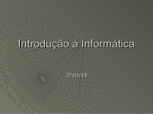 Introdução à Informática 27/11/13