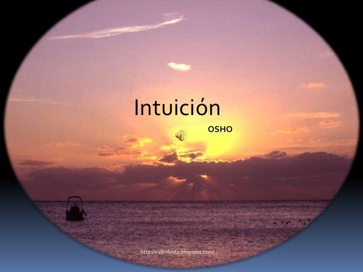 Intuición<br />OSHO<br />http://v28infinito.blogspot.com/ <br />