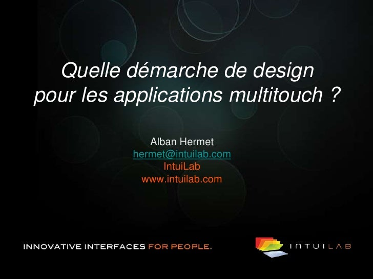 Quelle démarche de designpour les applications multitouch ?<br />Alban Hermet<br />hermet@intuilab.com<br />IntuiLab<br />...