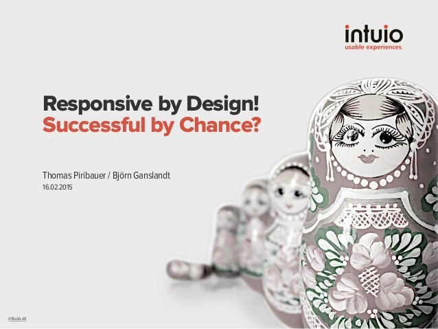 intuio.at Responsive by Design! Successful by Chance? 16.02.2015 Thomas Piribauer / Björn Ganslandt