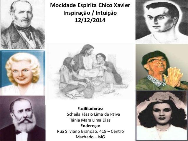 Mocidade Espírita Chico Xavier  Inspiração / Intuição  12/12/2014  Facilitadoras:  Scheila Fássio Lima de Paiva  Tânia Mar...