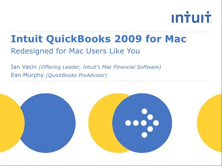 Intuit QuickBooks 2009 for Mac Redesigned for Mac Users Like You  Ian Vacin (Offering Leader, Intuit's Mac Financial Softw...