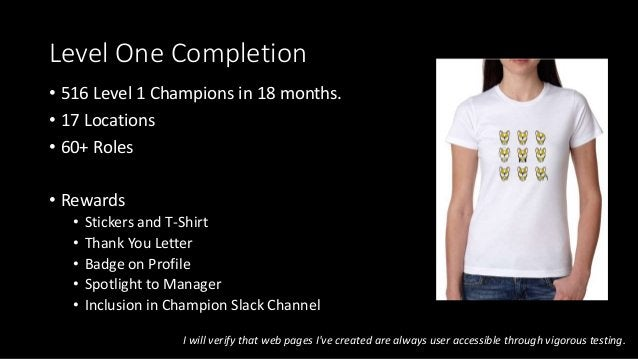 Level One Completion • 516 Level 1 Champions in 18 months. • 17 Locations • 60+ Roles • Rewards • Stickers and T-Shirt • T...