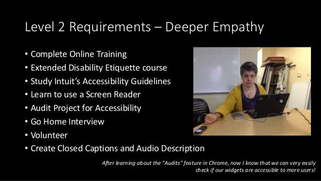 Level 2 Requirements – Deeper Empathy • Complete Online Training • Extended Disability Etiquette course • Study Intuit's A...