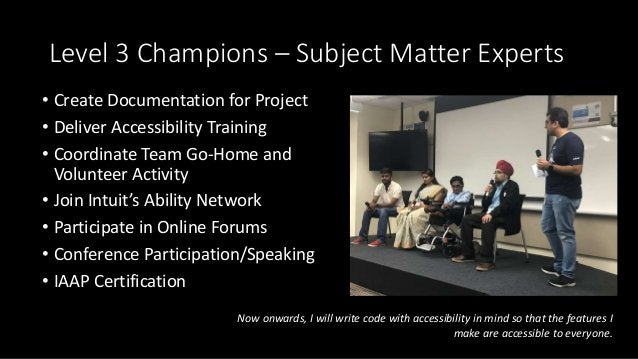 Level 3 Champions – Subject Matter Experts • Create Documentation for Project • Deliver Accessibility Training • Coordinat...