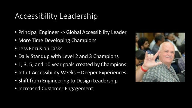 Accessibility Leadership • Principal Engineer -> Global Accessibility Leader • More Time Developing Champions • Less Focus...