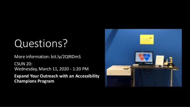 Questions? More information: bit.ly/2QRIDmS CSUN 20: Wednesday, March 11, 2020 - 1:20 PM Expand Your Outreach with an Acce...