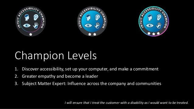 Champion Levels 1. Discover accessibility, set up your computer, and make a commitment 2. Greater empathy and become a lea...