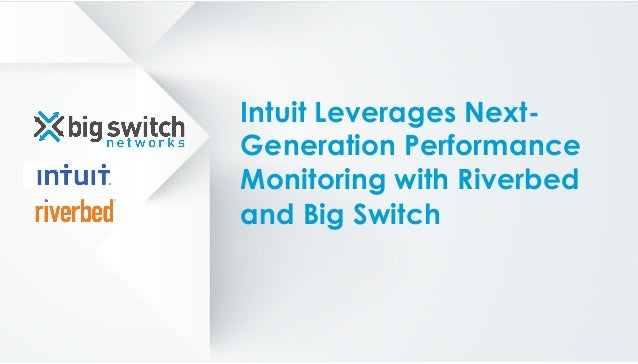 Intuit Leverages Next- Generation Performance Monitoring with Riverbed and Big Switch