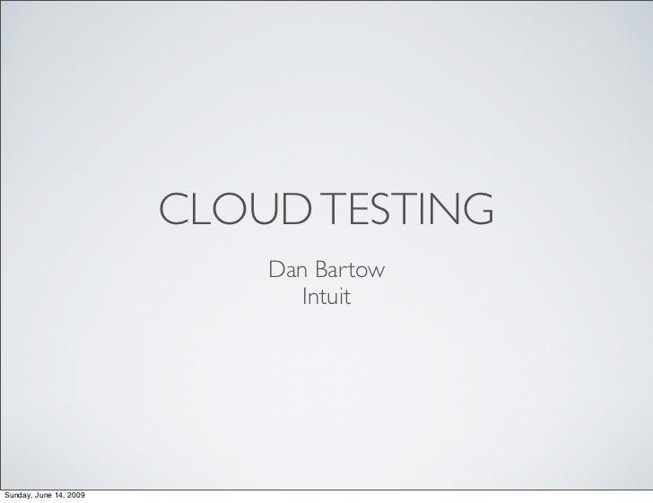 CLOUD TESTING                             Dan Bartow                                Intuit     Sunday, June 14, 2009