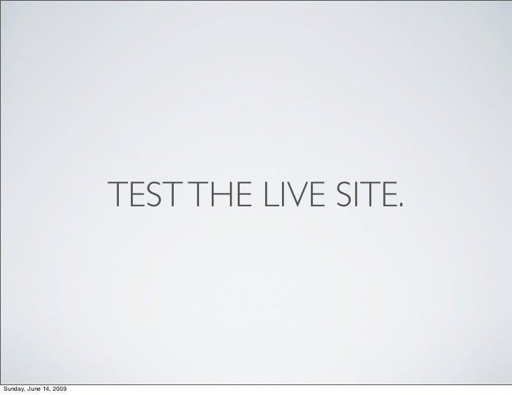 TEST THE LIVE SITE.     Sunday, June 14, 2009