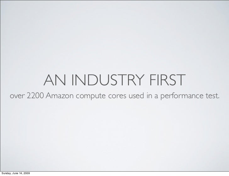 AN INDUSTRY FIRST      over 2200 Amazon compute cores used in a performance test.     Sunday, June 14, 2009