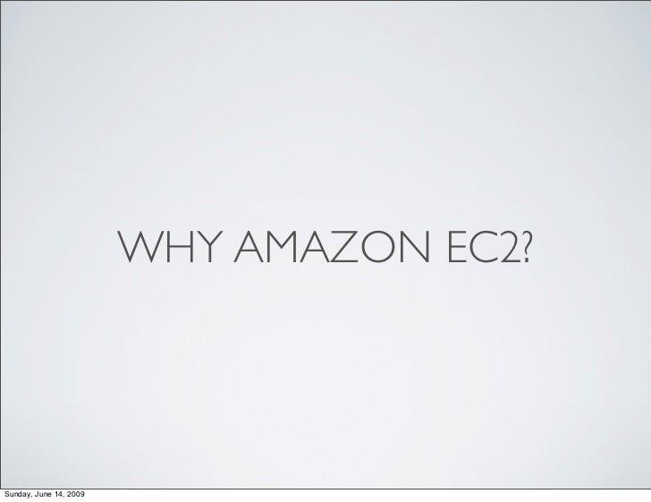 WHY AMAZON EC2?     Sunday, June 14, 2009