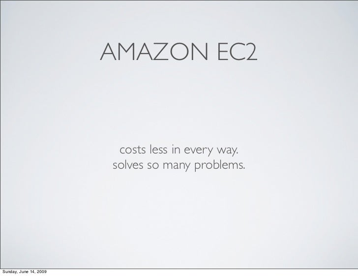 AMAZON EC2                            costs less in every way.                         solves so many problems.     Sunday...