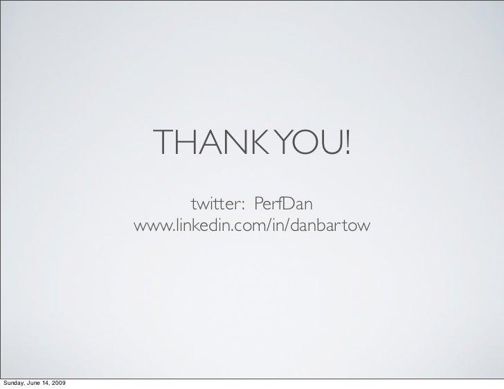 THANK YOU!                                twitter: PerfDan                         www.linkedin.com/in/danbartow     Sunda...