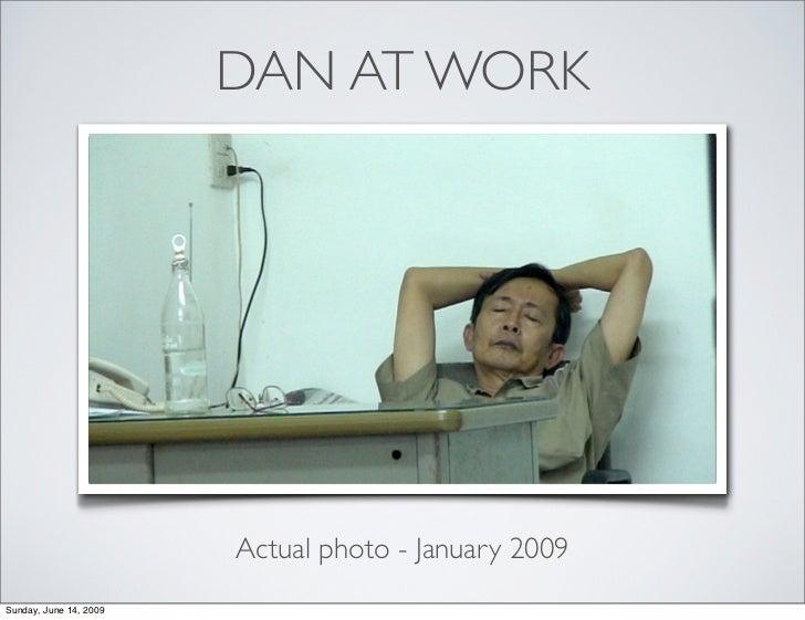 DAN AT WORK                             Actual photo - January 2009 Sunday, June 14, 2009