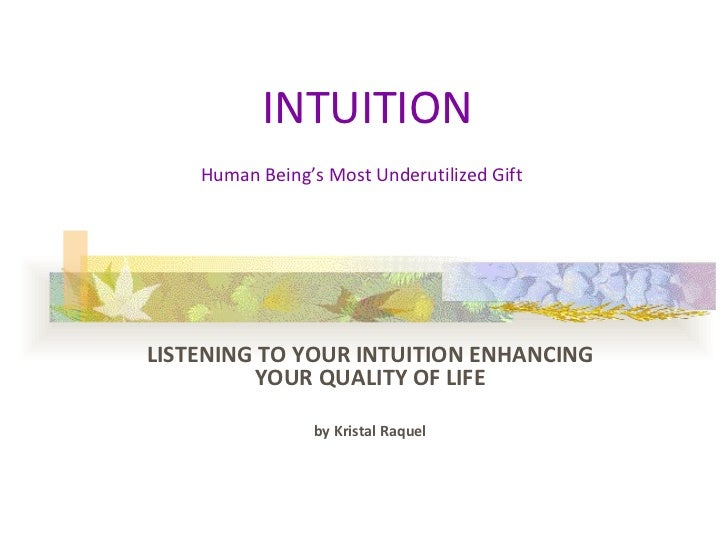 INTUITION Human Being's Most Underutilized Gift   LISTENING TO YOUR INTUITION ENHANCING YOUR QUALITY OF LIFE by Kristal Ra...