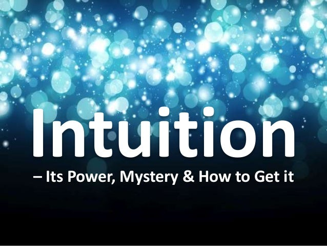 Intuition– Its Power, Mystery & How to Get it