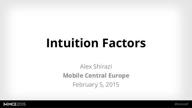 Intuition Factors Alex Shirazi Mobile Central Europe February 5, 2015 1