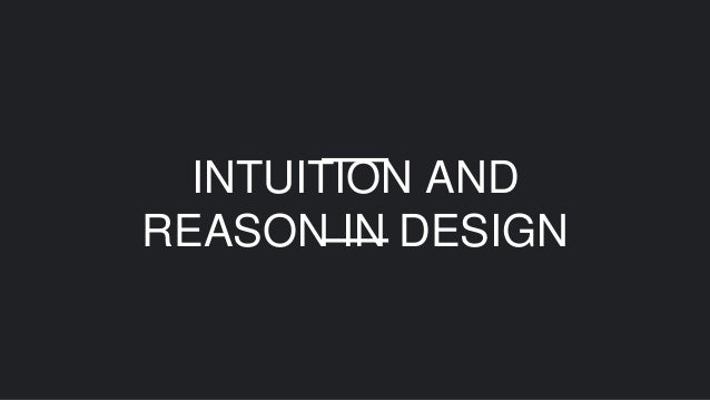 INTUITION AND REASON IN DESIGN