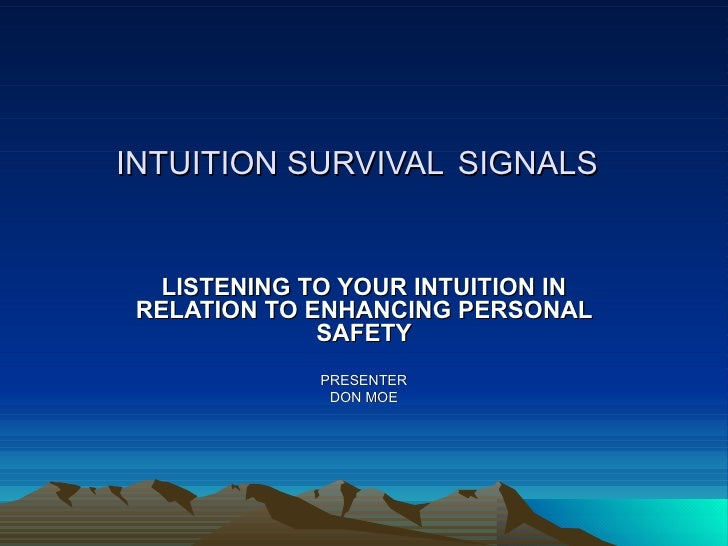 INTUITION SURVIVAL SIGNALS      LISTENING TO YOUR INTUITION IN  RELATION TO ENHANCING PERSONAL               SAFETY       ...