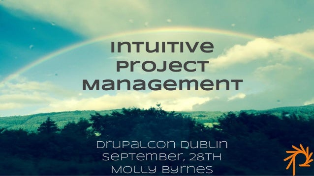 DrupalCon Dublin September, 28th Molly Byrnes Intuitive Project Management