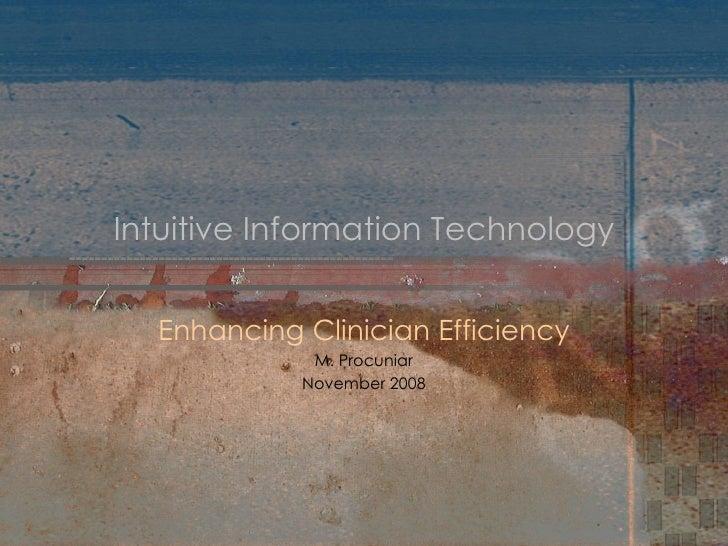 Intuitive Information Technology     Enhancing Clinician Efficiency              M. Procuniar             November 2008