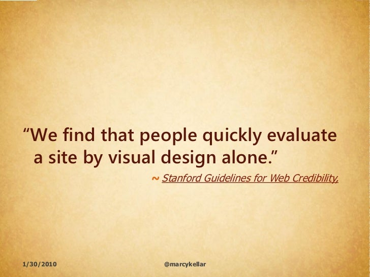 """""""We find that people quickly evaluate  a site by visual design alone.""""                ~ Stanford Guidelines for Web Credib..."""